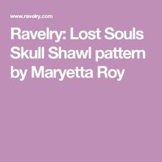 Ravelry: Lost Souls Skull Shawl pattern by Maryetta Roy