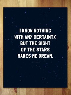 I know nothing with any certainty, but the sight of the stars makes me dream. - Vincent van Gogh / new art print.
