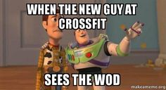 when the new guy at crossfit sees the WOD Meme. Made this as everyone has to start somewhere and we all have the same fears....
