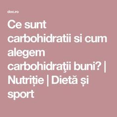 Ce sunt carbohidratii si cum alegem carbohidraţii buni?   Nutriție   Dietă și sport Metabolism, Good To Know, Diy And Crafts, Healthy, Strong, Natural, Fitness, Sports, Plants