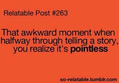 That happens to me all the time! But I get all the way through the story before I realize its pointless...