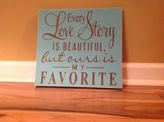 Every love story is beautiful but ours is my favorite valentines day anniversary sign sign wood sign personalized sign wall decor phrase by GAGirlDesigns on Etsy https://www.etsy.com/listing/175220152/every-love-story-is-beautiful-but-ours
