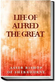 Life of Alfred the Great | Asser Bishop of Sherbourne