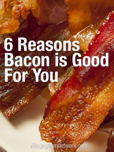 6 Reasons Bacon is Good for You / http://villagegreennetwork.com/6-reasons-bacon-good/
