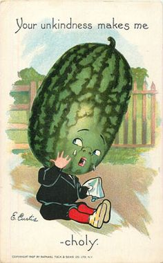 """""""Your unkindness makes me melon-choly."""" From MOTHER EARTH NEWS magazine"""