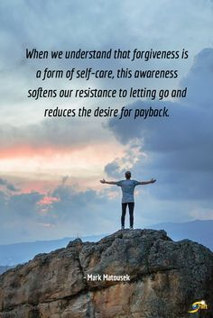 """When we understand that forgiveness is a form of self-care, this awareness softens our resistance to letting go and reduces the desire for payback."" - Mark Matousek  #quote #quoteoftheday #inspirational #inspirationalquote  #motivationalquotes #TheShiftNetwork http://theshiftnetwork.com/?utm_source=pinterest&utm_medium=social&utm_campaign=quote"