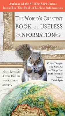 The World's Greatest Book of Useless Information by Noel Botham, Click to Start Reading eBook, From the creators of the #1 New York Times bestseller The Book of Useless Information-a collection of