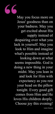 i REALLY needed this today. once again, HE gave me an encouraging word. thank you JESUS.  End of Day Blessing
