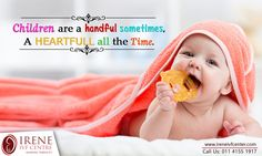 Children are a handful sometimes, A heart full all the time... Capture every precious moment of your child's growth with #FirstSmile. Visit here :http://ireneivfcenter.com/ Call Us : +91-9810840455, 011 4155 1917