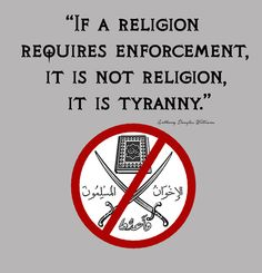 If a religion requires enforcement, it is not religion, it is tyranny.