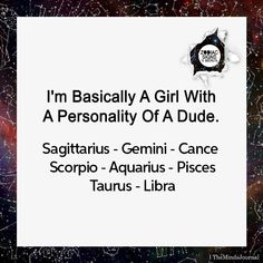 """Sign As """"I'm Basically A Girl With A Personality Of A Dude"""" - sternzeichen verseau vierge zodiaque Zodiac Signs Chart, Zodiac Sign Traits, Zodiac Funny, Sagittarius Quotes, Zodiac Signs Astrology, Zodiac Signs Horoscope, Zodiac Star Signs, My Zodiac Sign, Astrology Zodiac"""