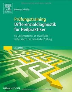 Prüfungstraining Differenzialdiagnostik für Heilpraktiker: 50 Leitsymptome, 55 Praxisfälle: sicher durch die mündliche Prüfung