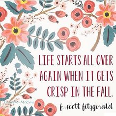 """Life starts all over again when it gets crisp in the fall."" #FScottFitzgerald, #TheGreatGatsby"