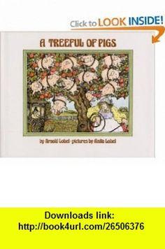 A Treeful of Pigs (9780688841775) Arnold Lobel, Anita Lobel , ISBN-10: 0688841775  , ISBN-13: 978-0688841775 ,  , tutorials , pdf , ebook , torrent , downloads , rapidshare , filesonic , hotfile , megaupload , fileserve