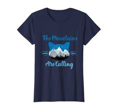Amazon.com: The Meowtains Are Calling Men and Women Gift Cat Lover T-Shirt: Clothing