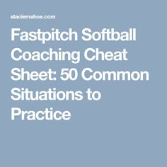 Fastpitch Softball Coaching Cheat Sheet: 50 Common Situations to Practice