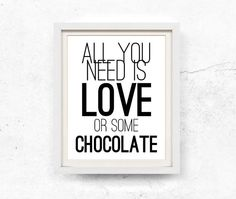 All you need is love or some chocolate. Typographic poster in black and white. This listing contains HIGH RESOLUTION 8x10 and 11x14 digital