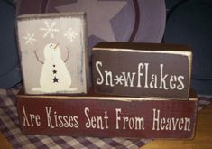 SNOWFLAKES ARE KISSES SENT FROM HEAVEN PRIMITIVE WINTER BLOCK SIGN SIGNS
