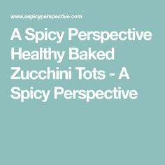 A Spicy Perspective Healthy Baked Zucchini Tots - A Spicy Perspective