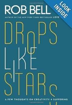 Drops Like Stars: A Few Thoughts on Creativity and Suffering: Rob Bell: 9780062197283: Amazon.com: Books