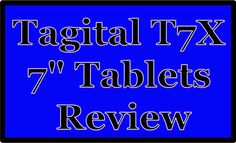 "Test + Try =Results                   : Tagital T7X 7"" Tablets Review"