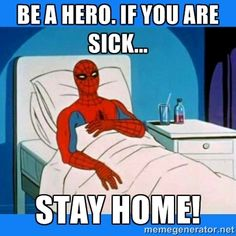 If you're sick stay home, you can reck someone else!!!!