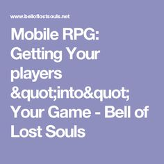 """Mobile RPG: Getting Your players """"into"""" Your Game - Bell of Lost Souls"""