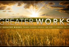 """We are the """"Greater Works"""" people. Just as our natural fathers are proud of us when we raise the bar higher than they did, Our Heavenly Father is looking down right now beaming with pride at those who are doing greater works in His name. Go to: http://faithsmessenger.com/greater-works-than-these-shall-you-do/ to read the article: """"Greater works than these shall YOU do"""""""