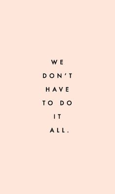 We don't have to do it all. #wisdom #affirmations