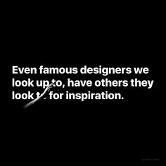 """Everyone has someone they look to and think, """"I wish I were as good as them. I want to do the type of work they're doing"""". . . We're all humans with inspirations. Everyone look up to someone. And that's good. . . #design #designer #designers #inspiration"""