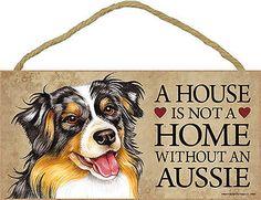 Australian Shepherd Wood Dog Sign Wall Plaque 5 x 10 – A House Is Not A Home