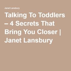 Talking To Toddlers – 4 Secrets That Bring You Closer | Janet Lansbury