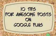 10 tips for Awesome! G+ Posting