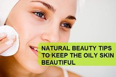 Natural Beauty tips to keep the oily skin beautiful
