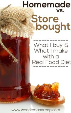 Homemade vs. Store bought Food: What I buy & What I make with a Real Food Diet