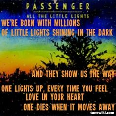 All The Little Lights by Passenger Passenger Lyrics, Feeling Loved, How Are You Feeling, Music Quotes, Life Quotes, The Millions, One Light, Inspire Me, The Darkest
