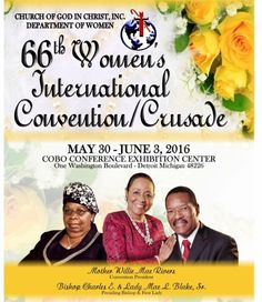 Church of God in Christ Department of Women (Mother Wille Mae Rivers, President) 66th Women's International Convention / Crusade on May 30 - Jun 3, 2016.  Location: Cobo Conference Exhibition Center, 1 Washington Blvd, Detroit, MI 48226 For More Info:  http://www.cogic.org/womensdepartment 843-553-0204