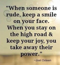 Words of wisdom   When someone is rude, you don't want their power because you know its fake.