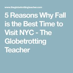 5 Reasons Why Fall is the Best Time to Visit NYC - The Globetrotting Teacher Visiting Nyc, Teacher, Good Things, York, Fall, Autumn, Professor, Fall Season, Teachers