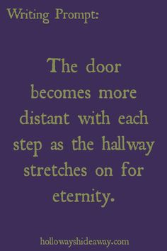 Horror Prompts-August 2016-The door becomes more distant with each step as the hallway stretches on for eternity.