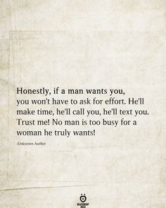 Honestly, If A Man Wants You, You Won't Have To Ask For Effort Related Beautiful Life Quotes with Images of Inspiration, Motivation, and LoveMotivational Quote Of The Day – February 201936 inspirational. Hurt Quotes, Quotes For Him, Be Yourself Quotes, Words Quotes, Wise Words, Quotes To Live By, Too Busy Quotes, Make Time Quotes, Making Love Quotes