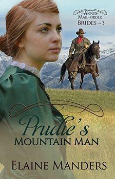 Prudie's Mountain Man (The Annex Mail-Order Brides Book 3) by Elaine Manders http://www.amazon.com/dp/B0115UA53A/ref=cm_sw_r_pi_dp_JfwNvb1HPCJQ1
