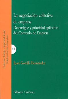 La negociación colectiva de empresa : descuelgue y prioridad aplicativa del convenio de empresa / Juan Gorelli Hernández. - Granada : Comares , 2013