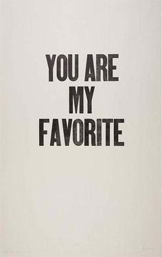 You are my favorite of all time till forever after.