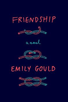 """Emily Gould's witty and smart novel Friendship is about two 30-year-old girlfriends in New York who are both at a crossroads in their lives. The New York Times describes the pair as """"a Lucy and Ethel for an age after blogs."""""""