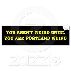 YOU AREN'T WEIRD UNTIL YOU ARE PORTLAND WEIRD #KeepPortlandWeird