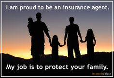 An insurance agent's job is to protect your family. That's something to be proud of. #lifeinsurance