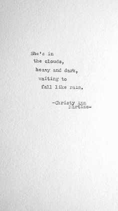 she's in the clouds, heavy and dark, waiting to fall like rain.