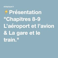 """⚡Présentation """"Chapitres 8-9 L'aéroport et l'avion & La gare et le train."""""""
