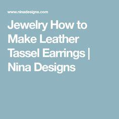 Jewelry How to Make Leather Tassel Earrings   Nina Designs